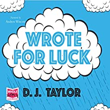 Wrote for Luck (       UNABRIDGED) by D. J. Taylor Narrated by Andrew Wincott