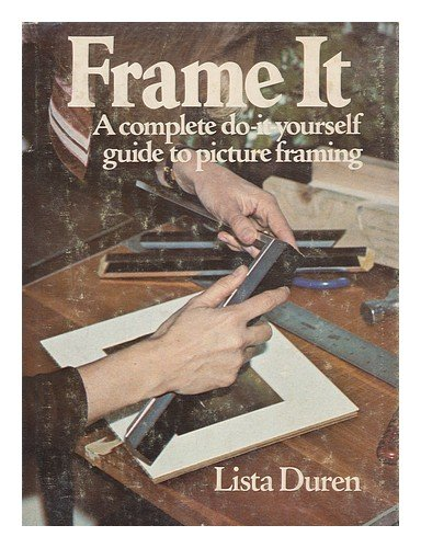 Frame It A Complete Do It Yourself Guide To Picture Framing Duren