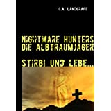 "Stirb ! Und lebe ...: Nightmare Hunters - Die Albtraumj�gervon ""Claudia Landgrafe"""