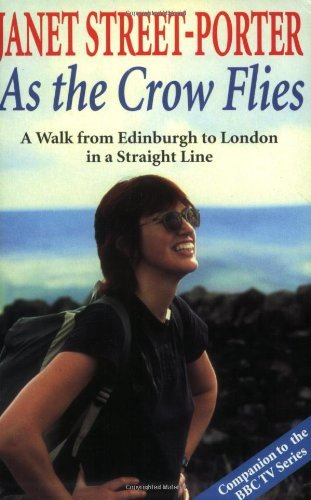 As the Crow Flies: A Walk from Edinburgh to London - in a Straight Line by Janet Street-Porter (1998-04-16)