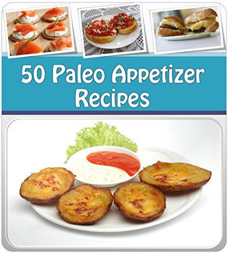 Paleo: 50 Paleo Appetizers - The Paleo Cookbook for Beginners - Quick and Easy Paleo Appetizer Recipes for Health and Weight Loss by M.J. O'Gorman