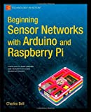 Charles Bell Beginning Sensor Networks with Arduino and Raspberry Pi (Technology in Action)