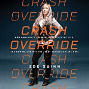 Crash Override: How Gamergate (Nearly) Destroyed My Life, and How We Can Win the Fight Against Online Hate | [Zoe Quinn]