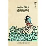No Matter the Wreckage ~ Sarah Kay