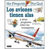 Me pregunto por qué: Los aviones tienen alas y otras preguntas sobre los transportes