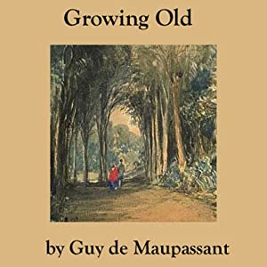 Growing Old | [Guy de Maupassant]