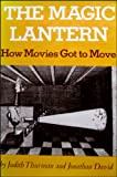 The Magic Lantern: How Movies Got to Move (0689306288) by Judith Thurman