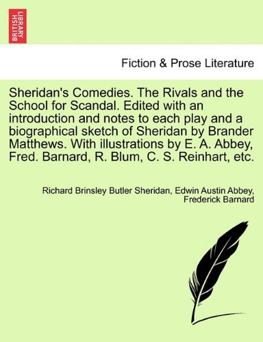 Sheridan's Comedies. The Rivals and the School for Scandal. Edited with an introduction and notes to each play and a biographical sketch of Sheridan ... Fred. Barnard, R. Blum, C. S. Reinhart, etc.