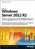 Windows Server 2012 R2-Gruppenrichtlinien: Effiziente Netzwerkverwaltung f�r Benutzer und Computer unter Windows 7, Windows 8 und Windows 8.1