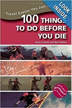 100 things to do before you die travel events you just can 39 t miss neil teplica dave freeman. Black Bedroom Furniture Sets. Home Design Ideas