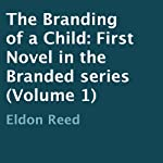 The Branding of a Child: First Novel in the Branded Series, Volume 1 | Eldon Reed