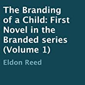 The Branding of a Child: First Novel in the Branded Series (Volume 1) | Eldon Reed