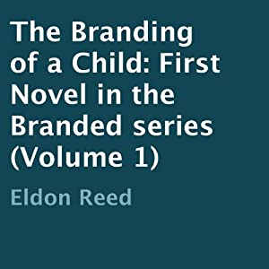 The Branding of a Child: First Novel in the Branded Series, Volume 1 | [Eldon Reed]