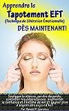 Apprendre le tapotement EFT D�S MAINTENANT! Manuel complet pour d�butants: Soulager le stress, perdre du poids, augmenter la confiance et l'estime de soi ... d'argent d�s aujourd'hui! (French Edition)