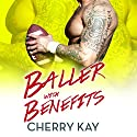 Baller with Benefits Audiobook by Cherry Kay Narrated by Chantelle Clarke
