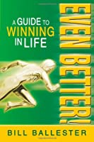 Even Better!: A Guide to Winning in Life