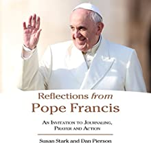 Reflections from Pope Francis: An Invitation to Journaling, Prayer and Action (       UNABRIDGED) by Susan Stark, Dan Pierson Narrated by Walter Dixon