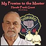 My Promise to the Master: A Comprehensive Analysis of 'The Next Step' for Shoshin Nagamine's Matsubayashi-Ryu | Hanshi Frank Grant,Jeff Slutsky