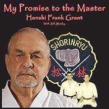 My Promise to the Master: A Comprehensive Analysis of 'The Next Step' for Shoshin Nagamine's Matsubayashi-Ryu (       UNABRIDGED) by Hanshi Frank Grant, Jeff Slutsky Narrated by Jeff Slutsky