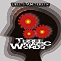 Three Magic Words Audiobook by Uell S. Andersen Narrated by Jason McCoy