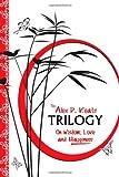 Alex P. Keats The Alex P. Keats Trilogy on Wisdom Love, and Happiness