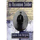 An Uncommon Soldier: The Civil War Letters of Sarah Rosetta Wakeman, alias Pvt. Lyons Wakeman, 153rd Regiment, New York State Volunteers, 1862-1864 ~ Sarah Rosetta Wakeman