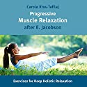 Progressive Muscle Relaxation: Exercises for Deep Holistic Relaxation Audiobook by Carola Riss-Tafilaj Narrated by Steve Taylor