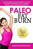 img - for Paleo Fat Burn: Lose More Weight & Jumpstart Rapid Fat-Loss with the Simple Primal Recipe to Slim Your Body Fast without Exercise that Works with ANY Diet ... Diet Solutions for Women Books Book 2) book / textbook / text book