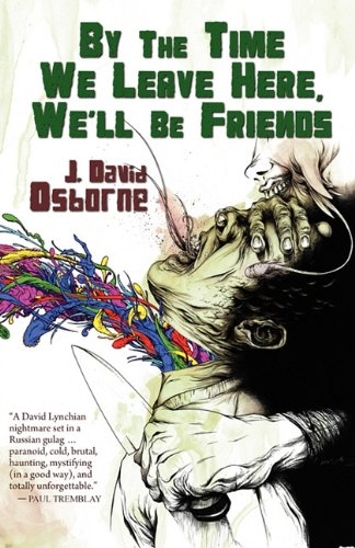 By the Time We Leave Here, We'll Be Friends - J. David Osborne