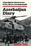 Azerbaijan Diary: A Rogue Reporter's Adventures in an Oil-rich, War-torn, Post-Soviet Republic by Thomas Goltz (1999-05-12)