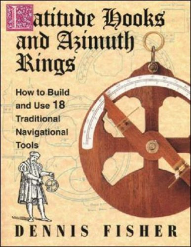 Latitude Hooks and Azimuth Rings: How to Build and Use 18 Traditional Navigational Instruments