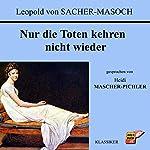 Nur die Toten kehren nicht wieder | Leopold von Sacher-Masoch