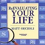 Re-Evaluating Your Life | Matt Oechsli