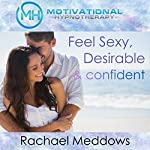 Feel Sexy, Desirable, and Confident with Hypnosis, Meditation, and Positive Affirmations | Rachael Meddows