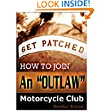 "Get Patched: How to Join an ""Outlaw"" Motorcycle Club"