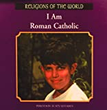 img - for I Am Roman Catholic (Religions of the World) book / textbook / text book