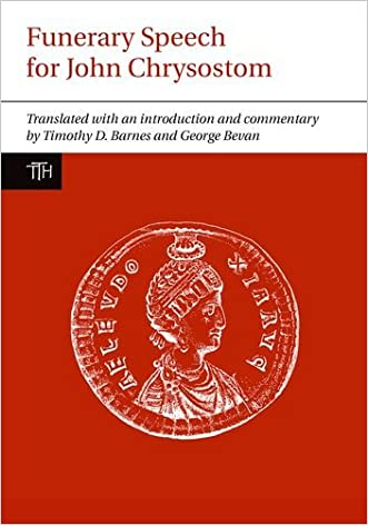 Funerary Speech for John Chrysostom (Translated Texts for Historians LUP)