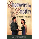 Empowered by Empathy : 25 Ways to Fly in Spirit ~ Rose Rosetree