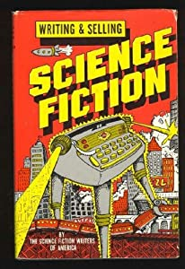 Writing and Selling Science Fiction by Poul Anderson, James Gunn, George RR Martin and Andrew J. Offutt