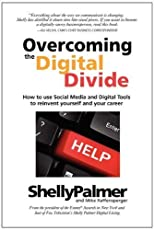 Overcoming the Digital Divide: How to use Social Media and Digital Tools to reinvent yourself and your career [Paperback]