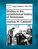 Studies in the constitutional history of Tennessee.