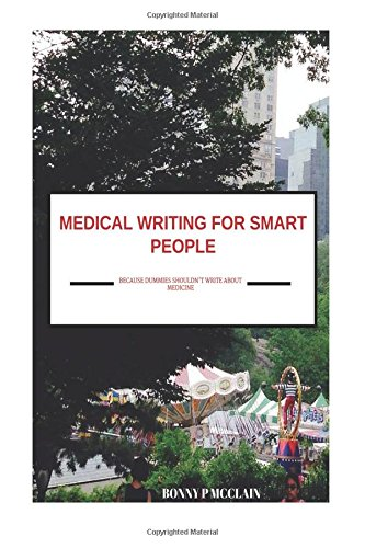 Medical Writing for Smart People: because dummies shouldn't write about medicine
