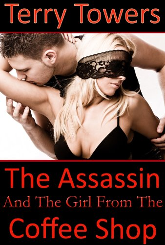 Terry Towers - The Assassin And The Girl From The Coffee Shop (Girls From The Coffee Shop Book 3)