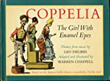 img - for COPPELIA: THE GIRL WITH ENAMEL EYES Themes from Music by Leo Delibes, Adapted and illustrated by Warren Chappell (1965 Hardcover 34 pages BASED ON THE FAMOUS BALLET ABOUT A REMARKABLY LIFELIKE DOLL Borzoi Books) book / textbook / text book