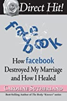 Direct Hit!: How Facebook Destroyed My Marriage and How I Healed