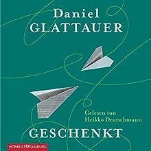 Geschenkt (       ungekürzt) von Daniel Glattauer Gesprochen von: Heikko Deutschmann