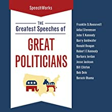 The Greatest Speeches of Great Politicians Speech by  SpeechWorks Narrated by Franklin D. Roosevelt, Bill Clinton, Barack Obama, John F. Kennedy