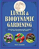 Lunar and Biodynamic Gardening: Planting Your Biodynamic Garden by the Phases of the Moon