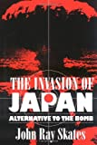 Invasion of Japan: Alternative to the Bomb (1570033544) by John Ray Skates