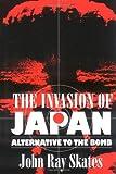 John Ray Skates The Invasion of Japan: Alternative to the Bomb